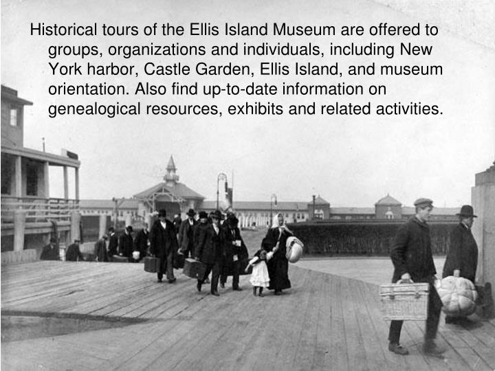 Historical tours of the Ellis Island Museum are offered to groups, organizations and individuals, in...
