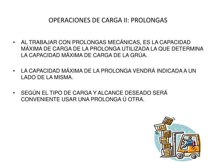 OPERACIONES DE CARGA II: PROLONGAS