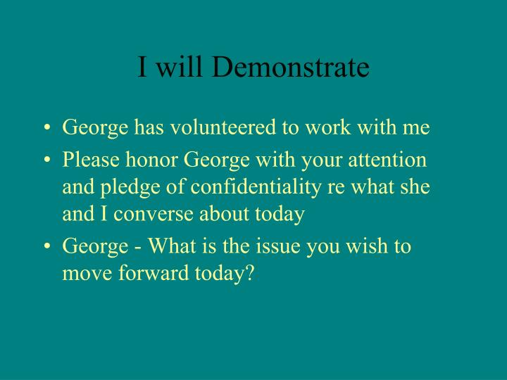 I will Demonstrate