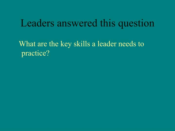 Leaders answered this question