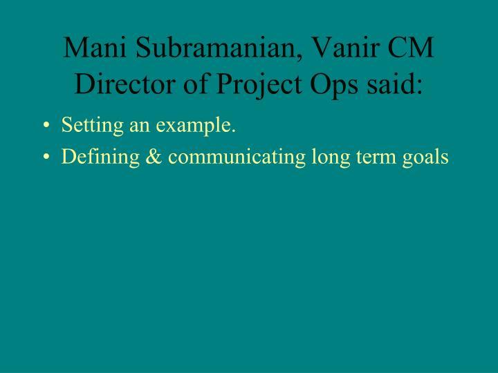 Mani Subramanian, Vanir CM Director of Project Ops said: