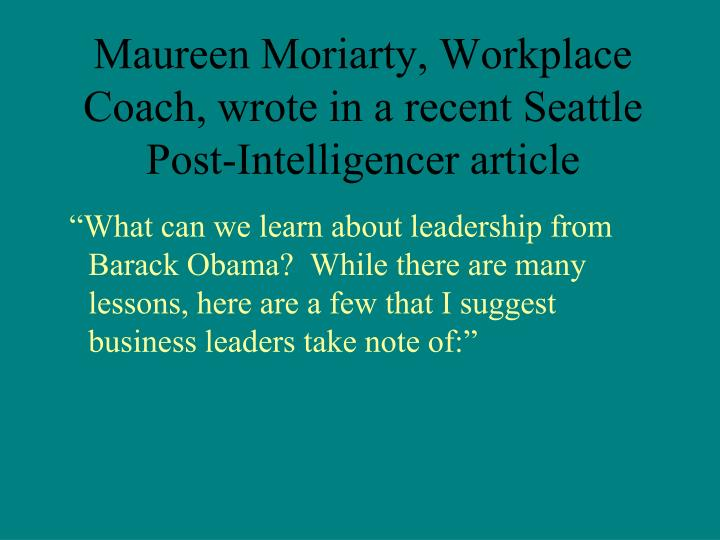 Maureen Moriarty, Workplace Coach, wrote in a recent Seattle Post-Intelligencer article