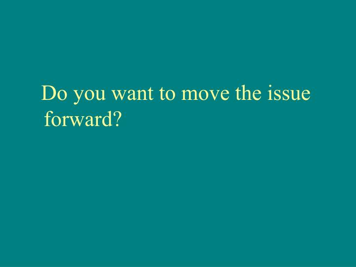 Do you want to move the issue forward?