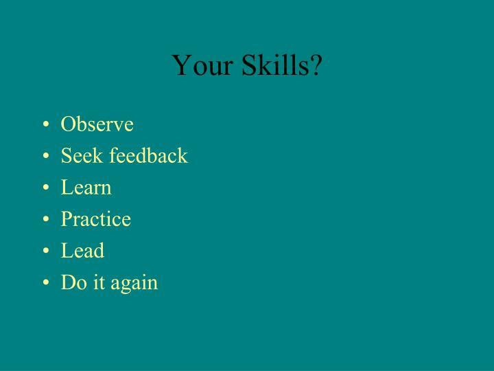 Your Skills?