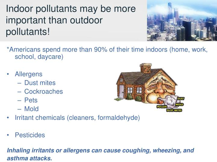Indoor pollutants may be more important than outdoor pollutants!