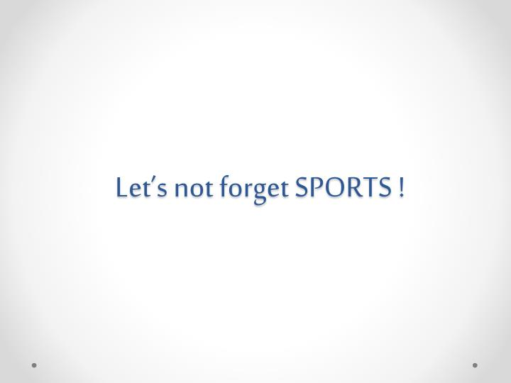 Let's not forget SPORTS