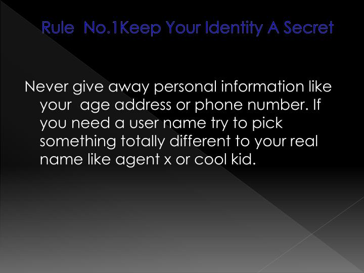 Rule  No.1Keep Your Identity A Secret
