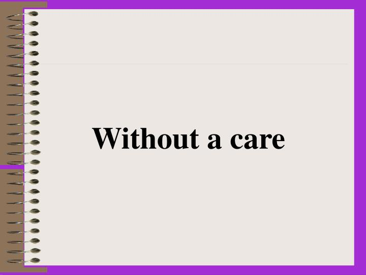 Without a care