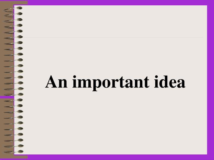 An important idea