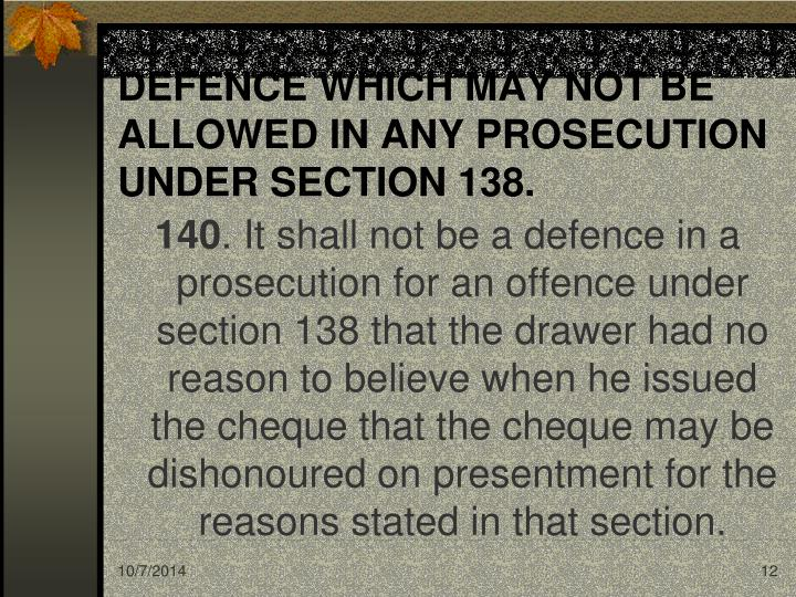 DEFENCE WHICH MAY NOT BE ALLOWED IN ANY PROSECUTION UNDER SECTION 138.