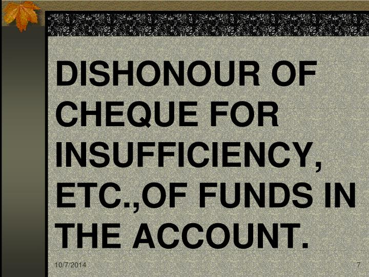 DISHONOUR OF CHEQUE FOR INSUFFICIENCY, ETC.,OF FUNDS IN THE ACCOUNT.
