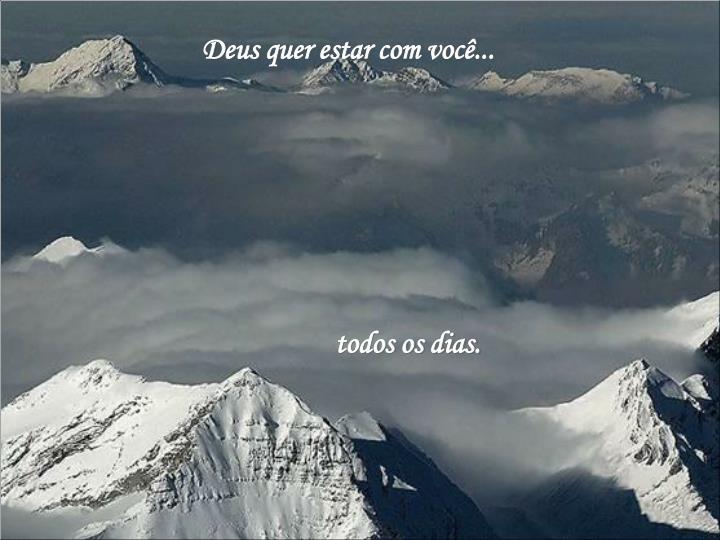 Deus quer estar com você...