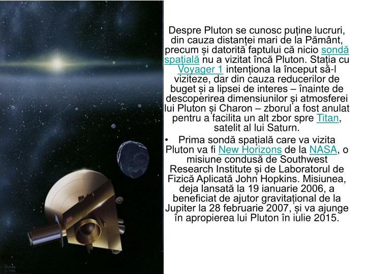 Despre Pluton se cunosc puține lucruri, din cauza distanței mari de la Pământ, precum și datorită faptului că nicio