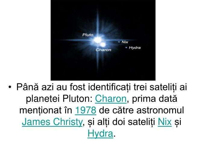 Până azi au fost identificați trei sateliți ai planetei Pluton: