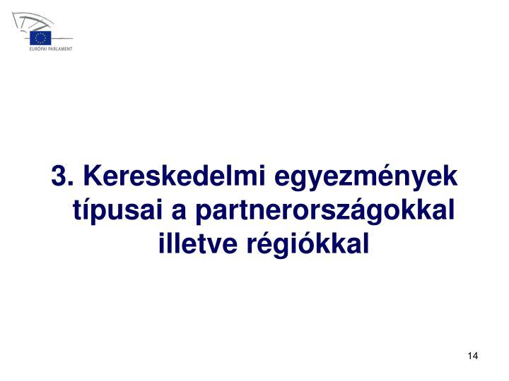 3. Kereskedelmi egyezmények típusai a partnerországokkal illetve régiókkal
