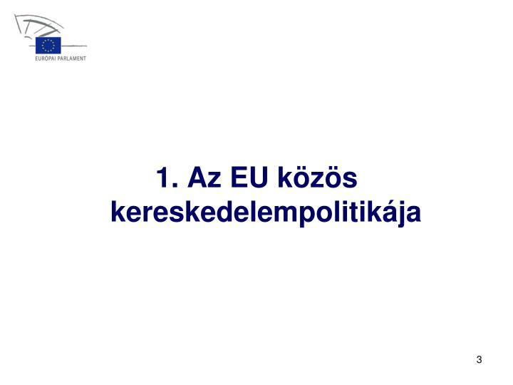1. Az EU közös kereskedelempolitikája