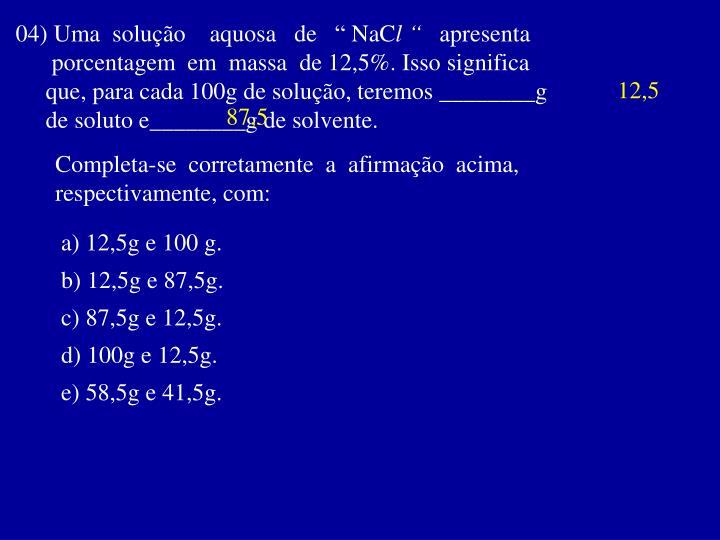 """04) Uma  solução    aquosa   de   """" NaC"""