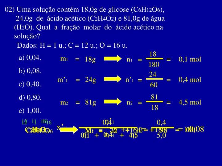 02) Uma solução contém 18,0g de glicose (C