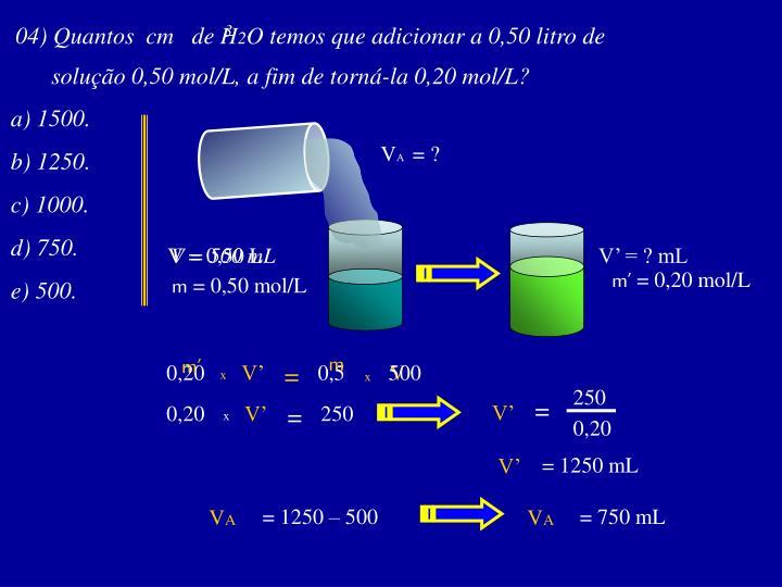 04) Quantos  cm   de H