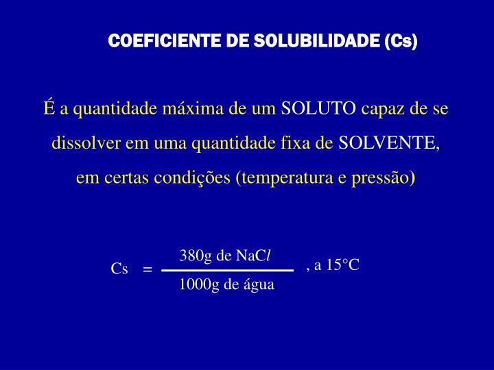 COEFICIENTE DE SOLUBILIDADE (Cs)