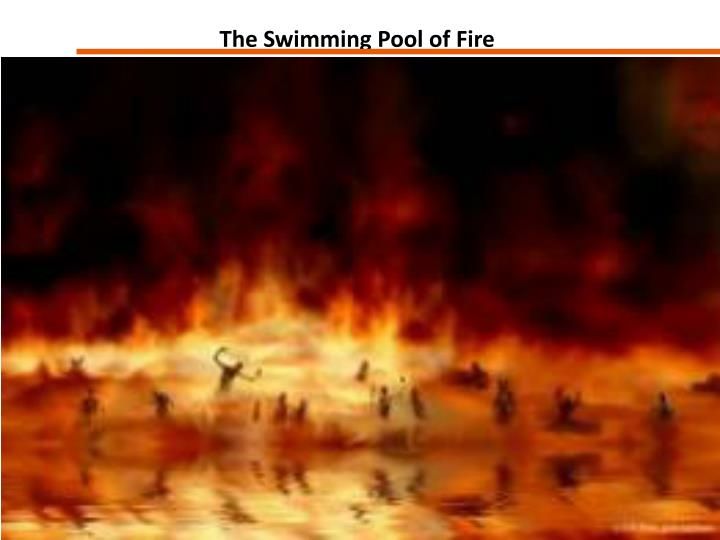 The Swimming Pool of Fire