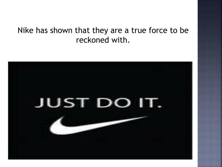 Nike has shown that they are a true force to be reckoned with.