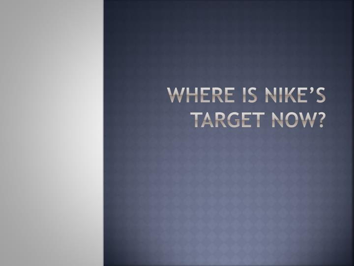 Where is Nike's Target Now?