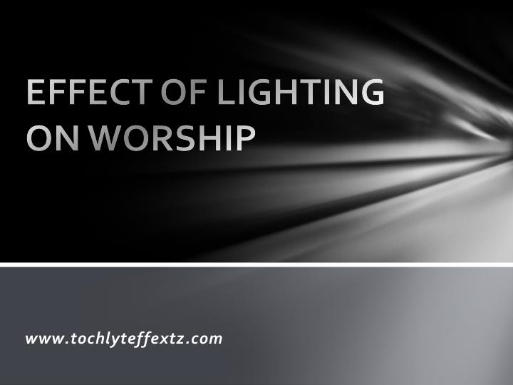 Effect of lighting on worship