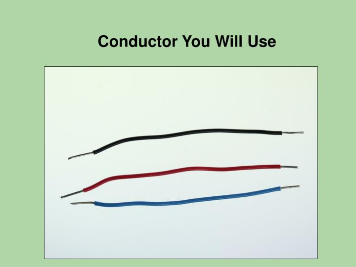 Conductor You Will Use