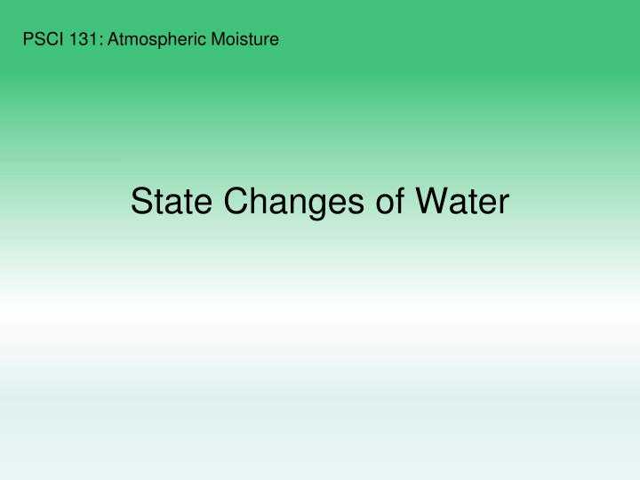 State Changes of Water