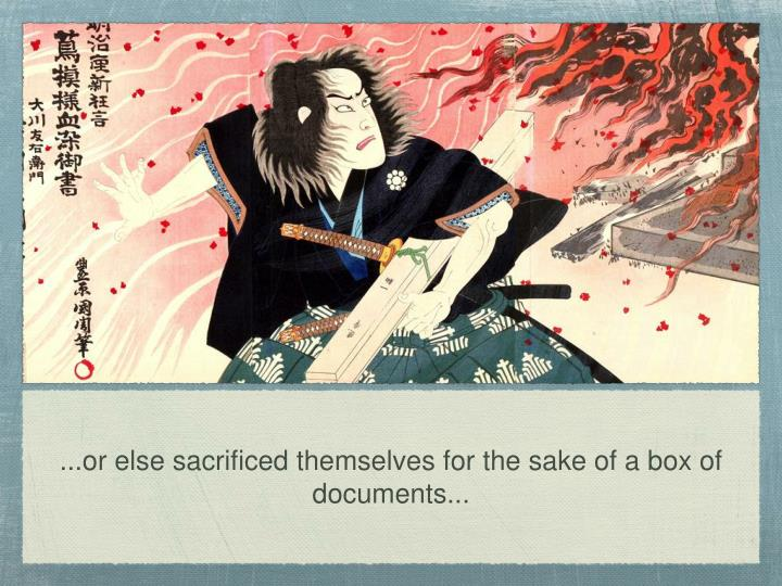 ...or else sacrificed themselves for the sake of a box of documents...