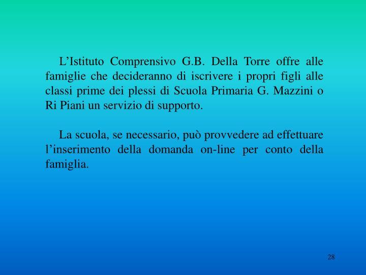 L'Istituto Comprensivo G.B. Della Torre offre alle famiglie che decideranno di iscrivere i propri figli alle classi prime dei plessi di Scuola Primaria G. Mazzini o Ri Piani un servizio di supporto.