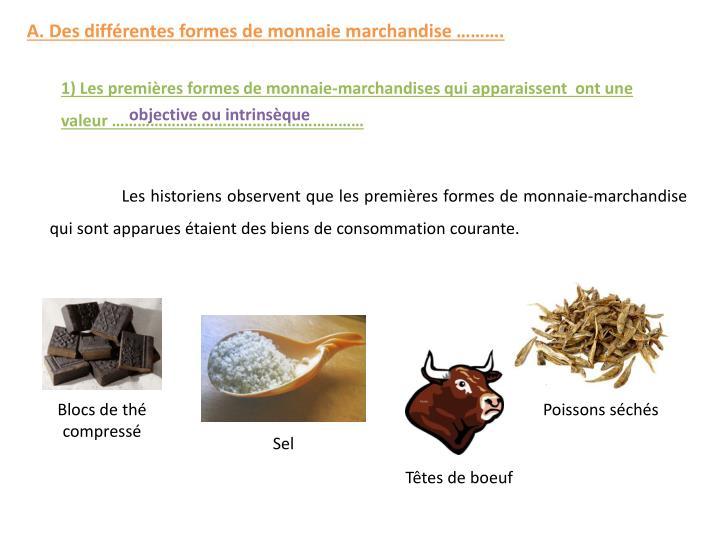 A. Des différentes formes de monnaie marchandise ……….