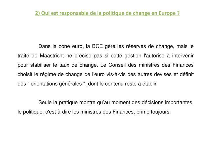 2) Qui est responsable de la politique de change en Europe ?