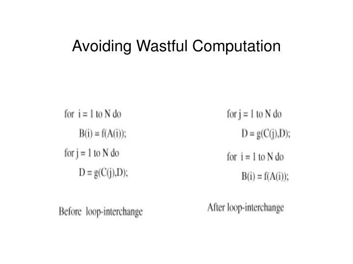 Avoiding Wastful Computation