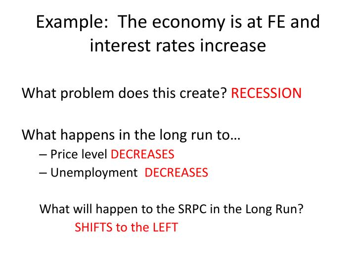 Example:  The economy is at FE and interest rates increase
