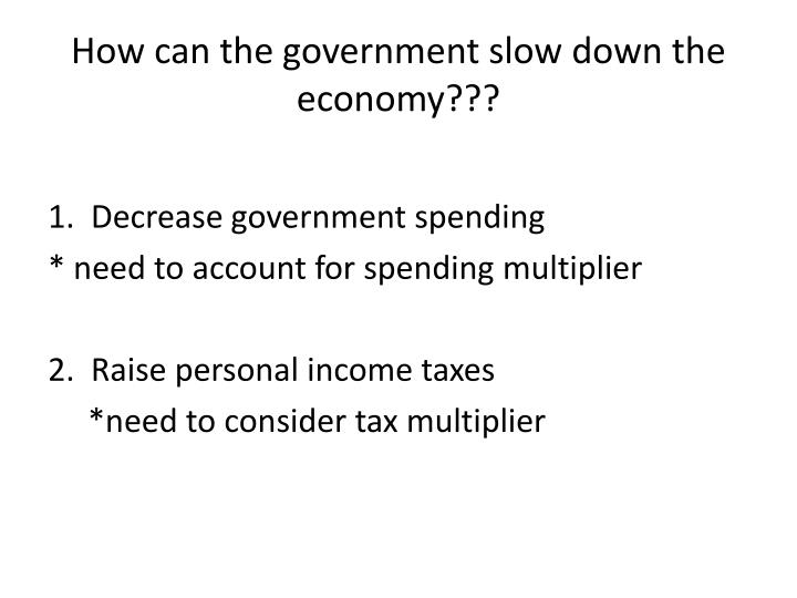 How can the government slow down the economy???