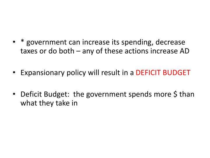 * government can increase its spending, decrease taxes or do both – any of these actions increase AD