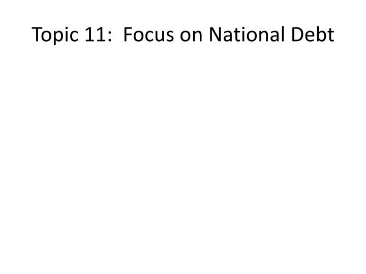 Topic 11:  Focus on National Debt
