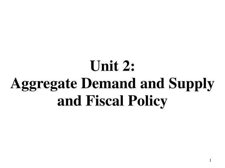 unit 2 aggregate demand and supply and fiscal policy