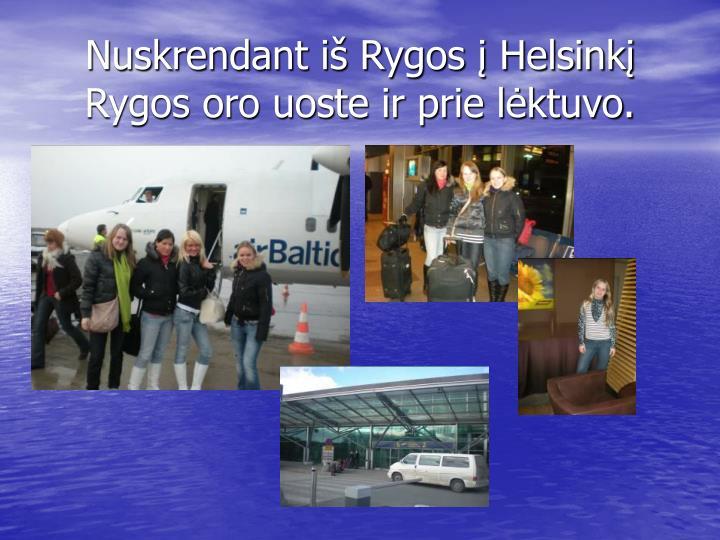 Nuskrendant iš Rygos į Helsinkį Rygos oro uoste ir prie lėktuvo.