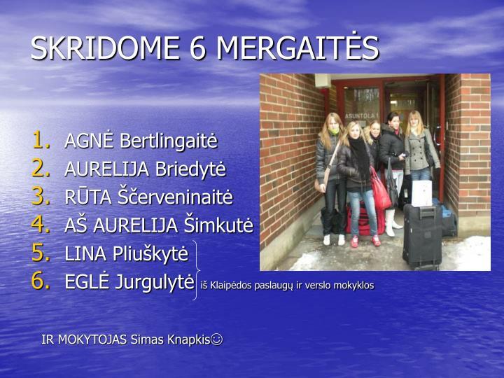 SKRIDOME 6 MERGAITĖS