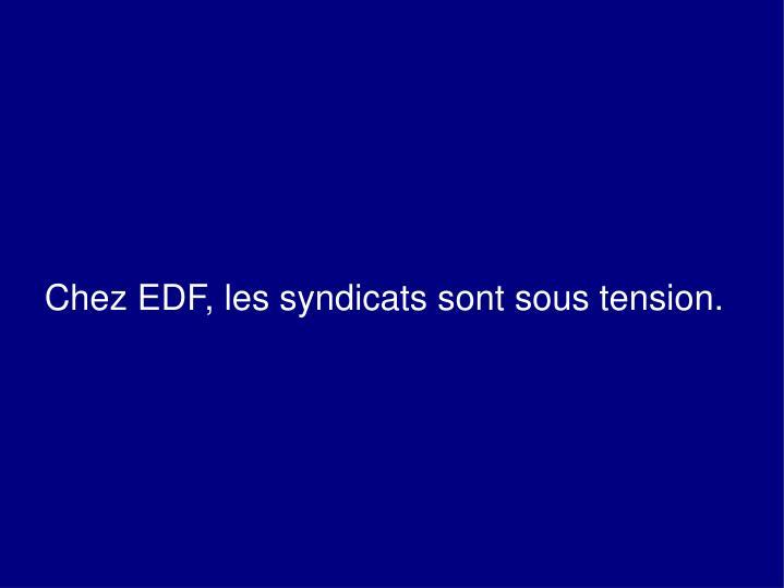 Chez EDF, les syndicats sont sous tension.