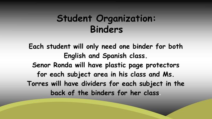 Each student will only need one binder for both English and Spanish class.