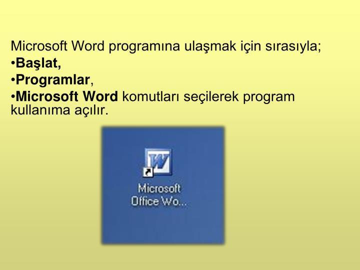 Microsoft Word programına ulaşmak için sırasıyla;