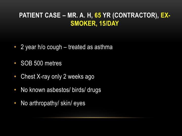 Patient case mr a h 65 y r contractor ex smoker 15 day
