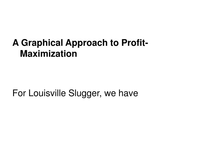 A Graphical Approach to Profit-Maximization