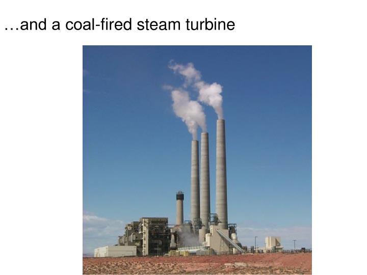…and a coal-fired steam turbine