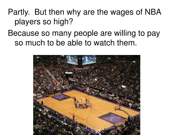 Partly.  But then why are the wages of NBA players so high?