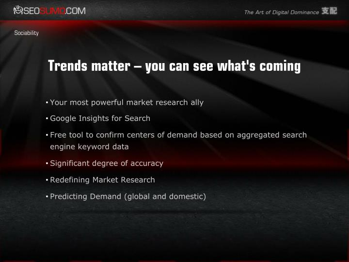 Trends matter – you can see what's coming